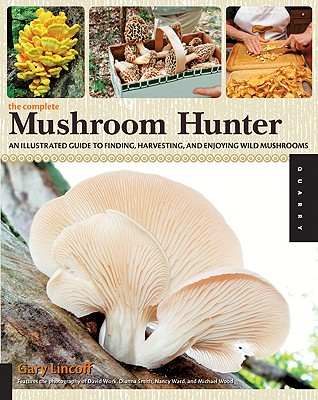 The Complete Mushroom Hunter By Lincoff, Gary